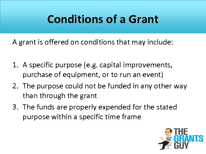 Conditions of a Grant A grant is offered on conditions that may include: 1.
