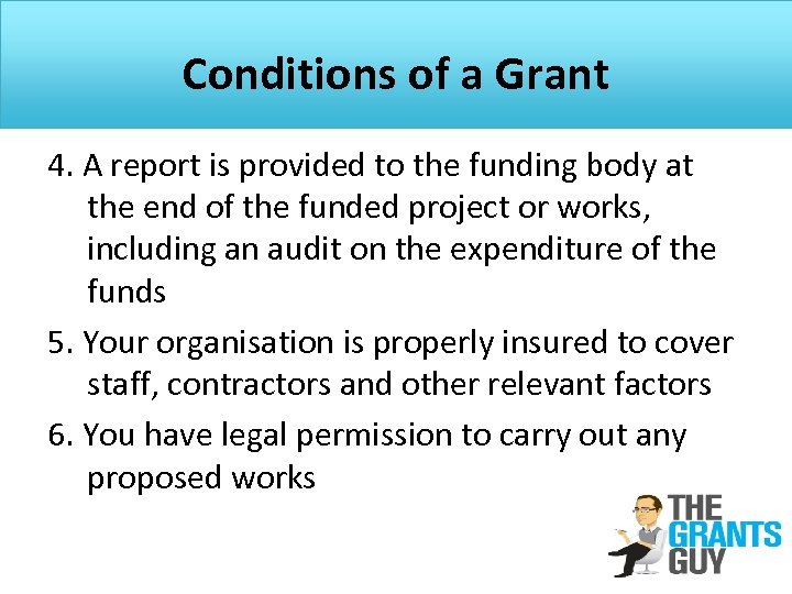 Conditions of a Grant 4. A report is provided to the funding body at