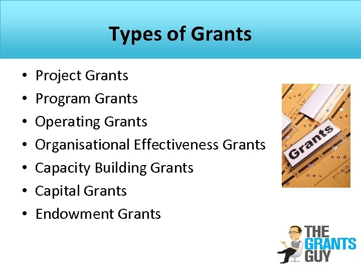 Types of Grants • • Project Grants Program Grants Operating Grants Organisational Effectiveness Grants