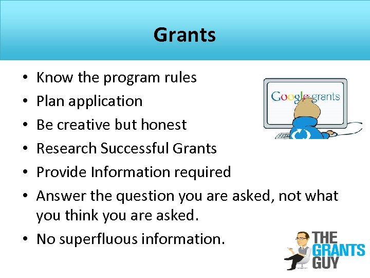 Grants Know the program rules Plan application Be creative but honest Research Successful Grants