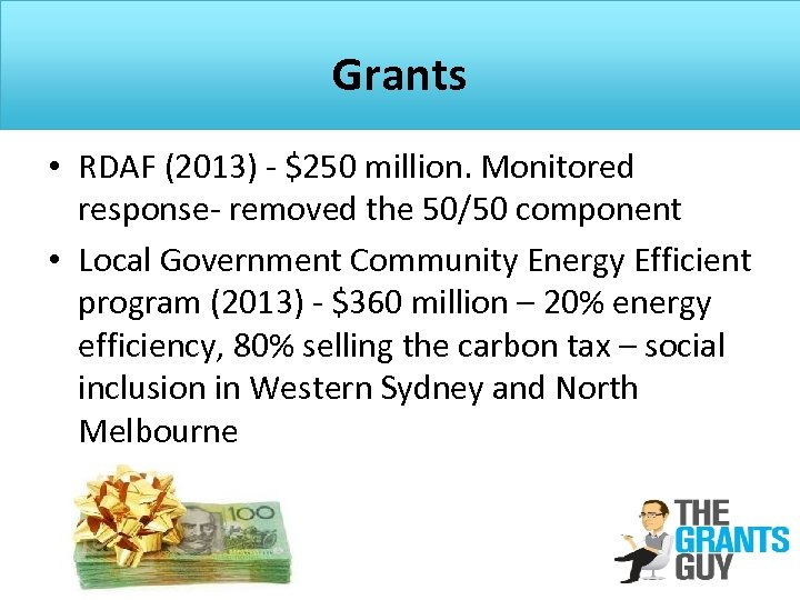 Grants • RDAF (2013) - $250 million. Monitored response- removed the 50/50 component •