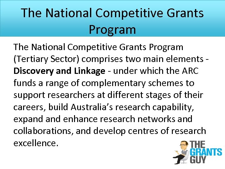 The National Competitive Grants Program (Tertiary Sector) comprises two main elements - Discovery and