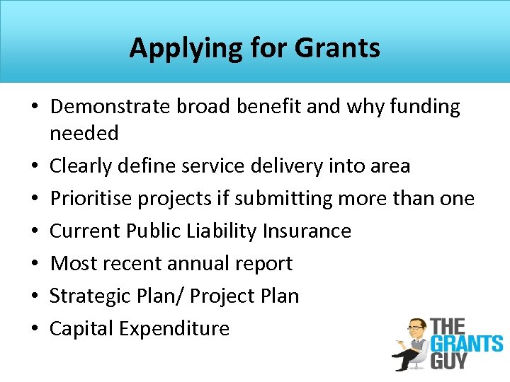 Applying for Grants • Demonstrate broad benefit and why funding needed • Clearly define