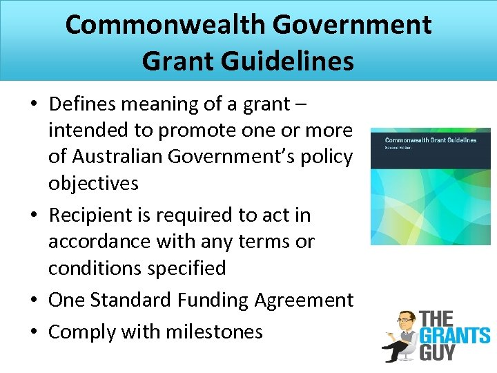 Commonwealth Government Grant Guidelines • Defines meaning of a grant – intended to promote