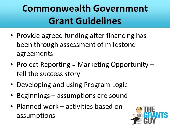 Commonwealth Government Grant Guidelines • Provide agreed funding after financing has been through assessment