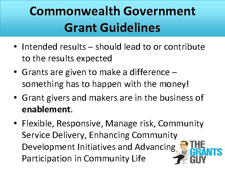 Commonwealth Government Grant Guidelines • Intended results – should lead to or contribute to
