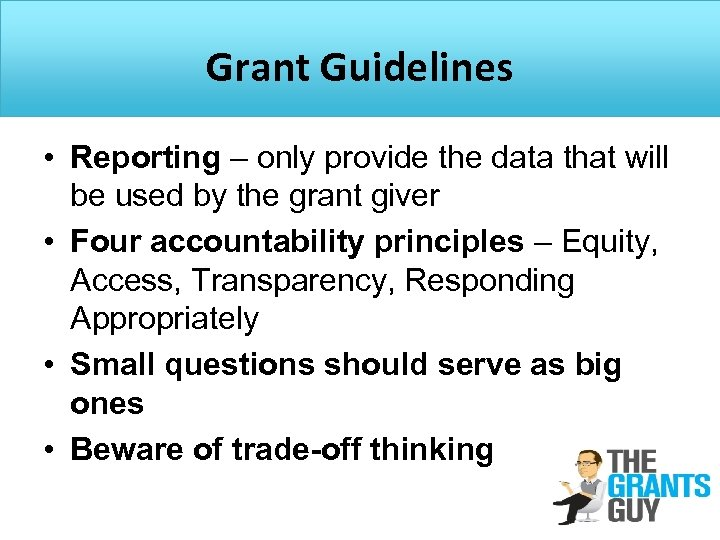 Grant Guidelines • Reporting – only provide the data that will be used by