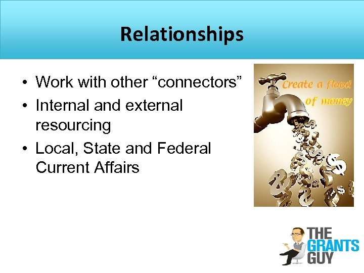 "Relationships • Work with other ""connectors"" • Internal and external resourcing • Local, State"