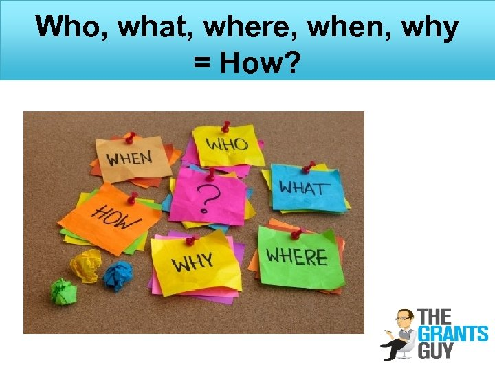 Who, what, where, when, why = How?