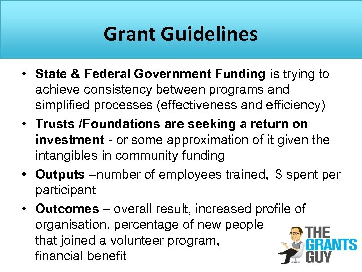 Grant Guidelines • State & Federal Government Funding is trying to achieve consistency between