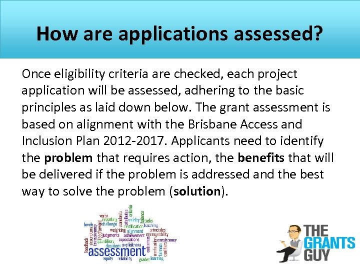 How are applications assessed? Once eligibility criteria are checked, each project application will be