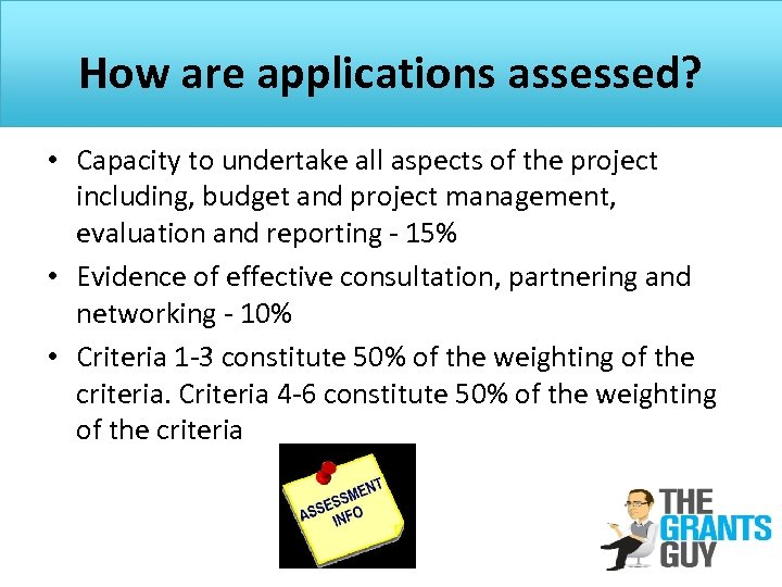 How are applications assessed? • Capacity to undertake all aspects of the project including,