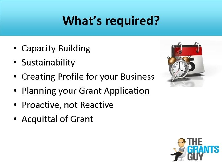 What's required? • • • Capacity Building Sustainability Creating Profile for your Business Planning