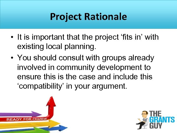Project Rationale • It is important that the project 'fits in' with existing local