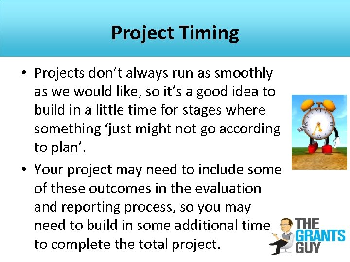 Project Timing • Projects don't always run as smoothly as we would like, so