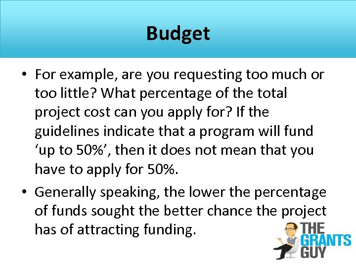 Budget • For example, are you requesting too much or too little? What percentage