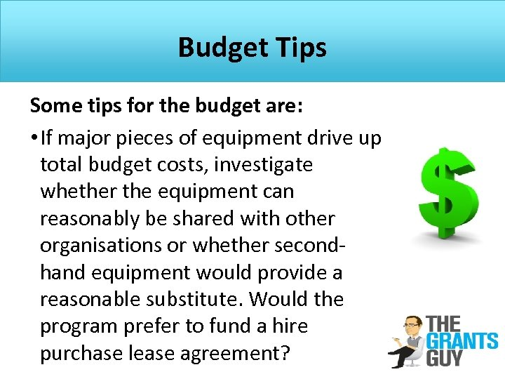 Budget Tips Some tips for the budget are: • If major pieces of equipment