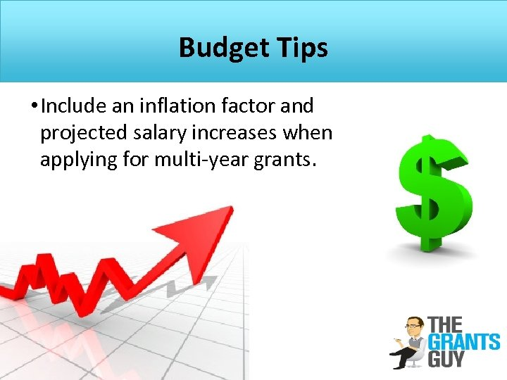 Budget Tips • Include an inflation factor and projected salary increases when applying for