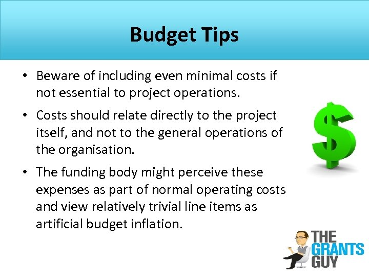 Budget Tips • Beware of including even minimal costs if not essential to project