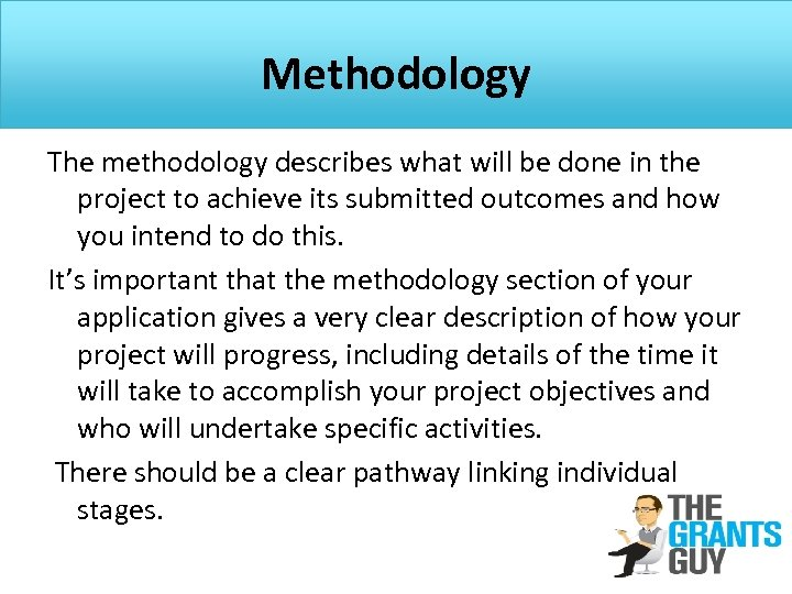 Methodology The methodology describes what will be done in the project to achieve its