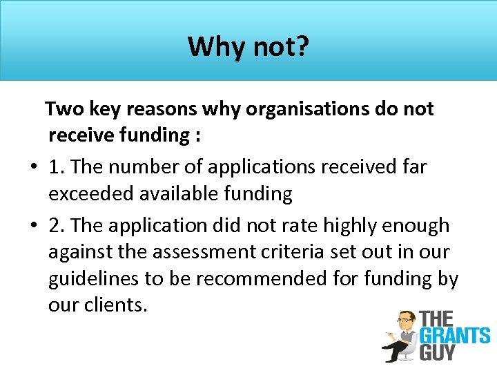Why not? Two key reasons why organisations do not receive funding : • 1.