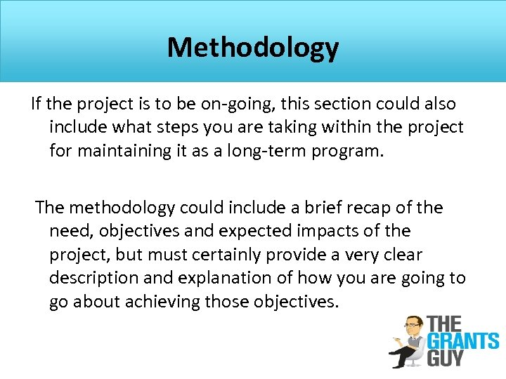 Methodology If the project is to be on-going, this section could also include what