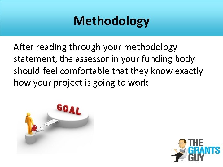 Methodology After reading through your methodology statement, the assessor in your funding body should