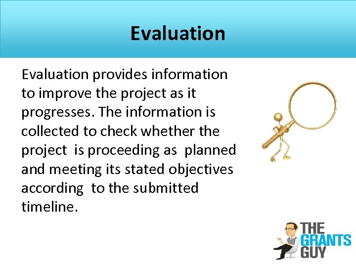Evaluation provides information to improve the project as it progresses. The information is collected