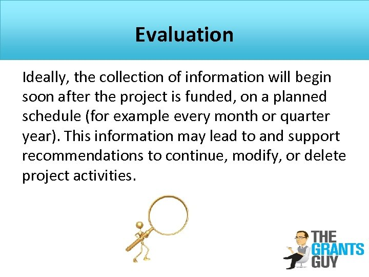 Evaluation Ideally, the collection of information will begin soon after the project is funded,