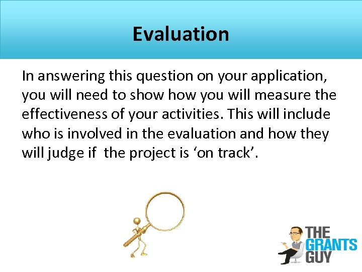 Evaluation In answering this question on your application, you will need to show you