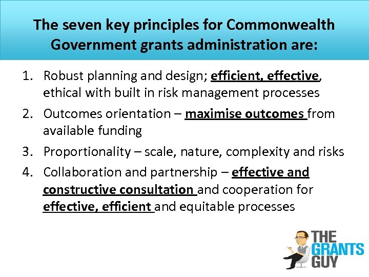 The seven key principles for Commonwealth Government grants administration are: 1. Robust planning and