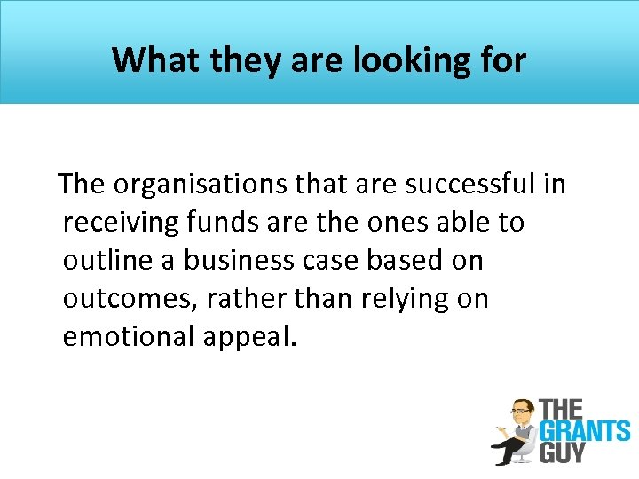 What they are looking for The organisations that are successful in receiving funds are