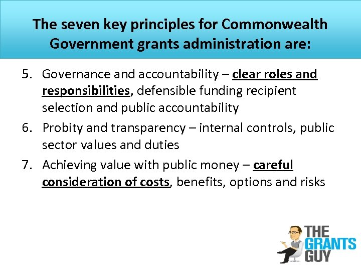 The seven key principles for Commonwealth Government grants administration are: 5. Governance and accountability