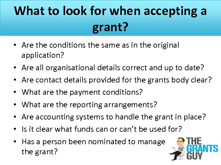 What to look for when accepting a grant? • Are the conditions the same
