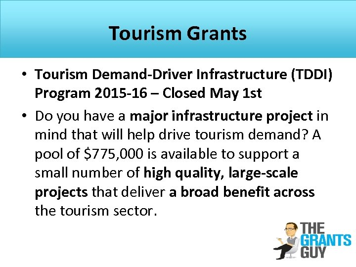 Tourism Grants • Tourism Demand-Driver Infrastructure (TDDI) Program 2015 -16 – Closed May 1