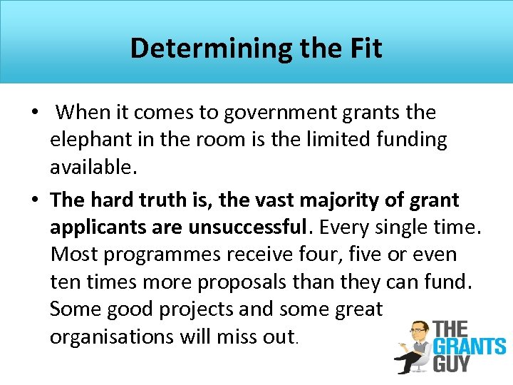 Determining the Fit • When it comes to government grants the elephant in the