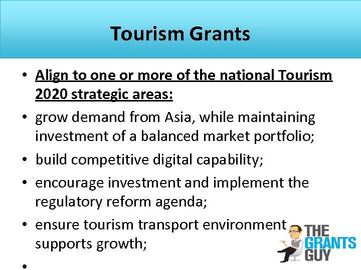 Tourism Grants • Align to one or more of the national Tourism 2020 strategic