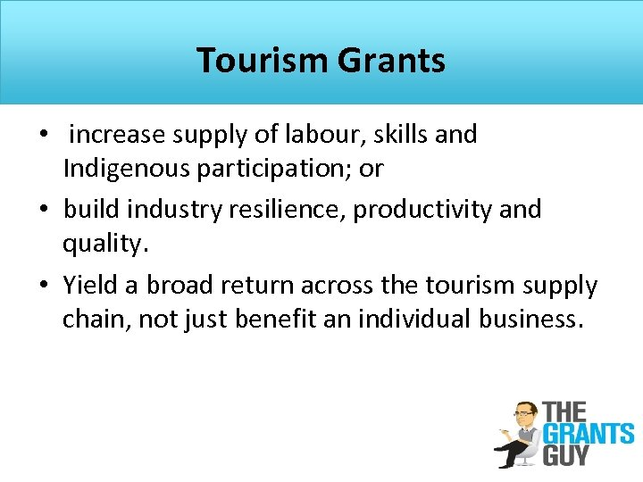 Tourism Grants • increase supply of labour, skills and Indigenous participation; or • build
