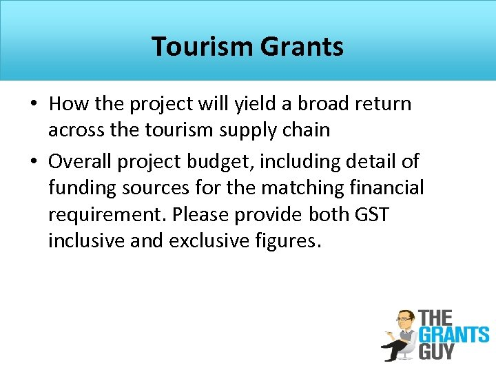 Tourism Grants • How the project will yield a broad return across the tourism