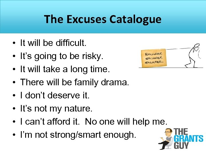 The Excuses Catalogue • • It will be difficult. It's going to be risky.