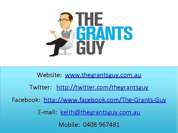 Website: www. thegrantsguy. com. au Twitter: http: //twitter. com/thegrantsguy Facebook: http: //www. facebook. com/The-Grants-Guy