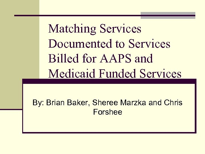 Matching Services Documented to Services Billed for AAPS and Medicaid Funded Services By: Brian