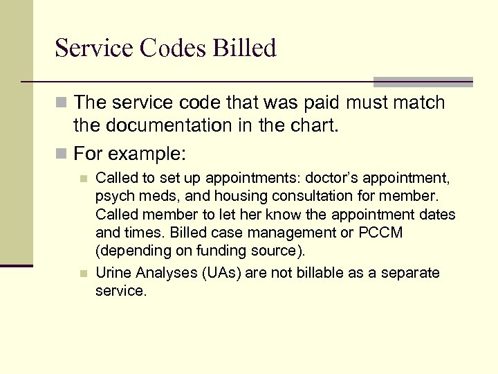 Service Codes Billed n The service code that was paid must match the documentation