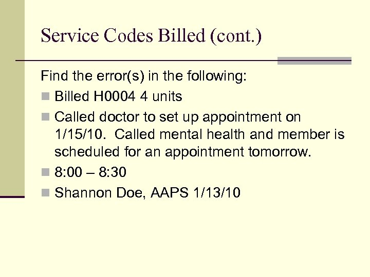 Service Codes Billed (cont. ) Find the error(s) in the following: n Billed H