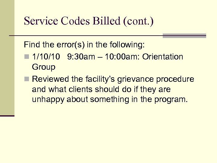Service Codes Billed (cont. ) Find the error(s) in the following: n 1/10/10 9: