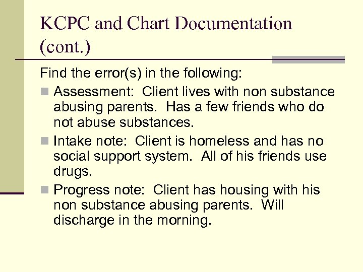 KCPC and Chart Documentation (cont. ) Find the error(s) in the following: n Assessment:
