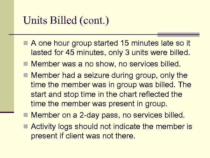 Units Billed (cont. ) n A one hour group started 15 minutes late so