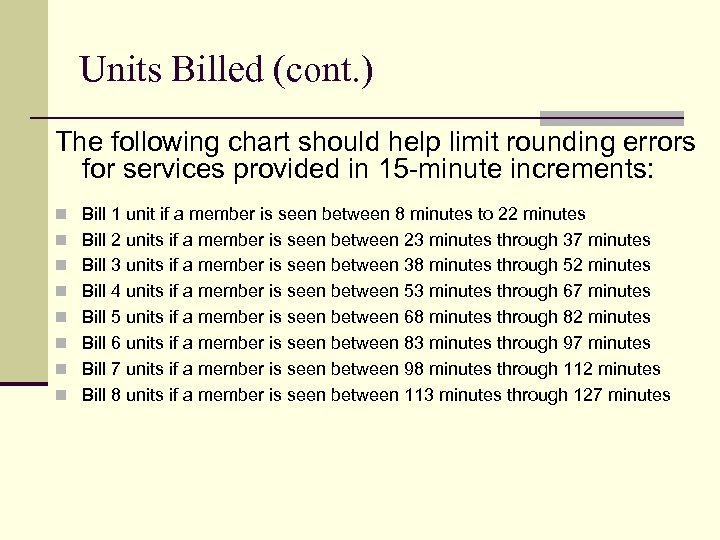 Units Billed (cont. ) The following chart should help limit rounding errors for services