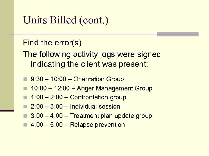 Units Billed (cont. ) Find the error(s) The following activity logs were signed indicating