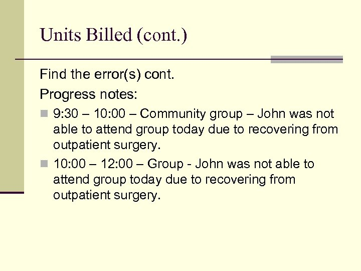 Units Billed (cont. ) Find the error(s) cont. Progress notes: n 9: 30 –